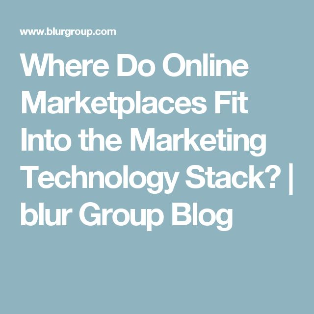 Where Do Online Marketplaces Fit Into the Marketing Technology Stack? | blur Group Blog