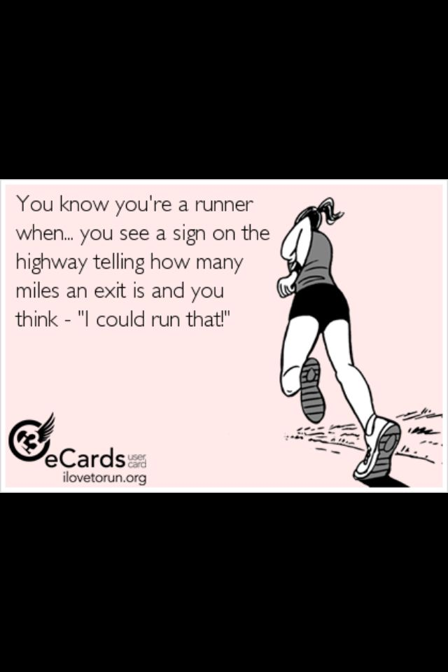 """I totally did this today while driving to the fair. The exit said """"3.5 miles away"""" and my first thought was, hey, I can run that far. Lol."""