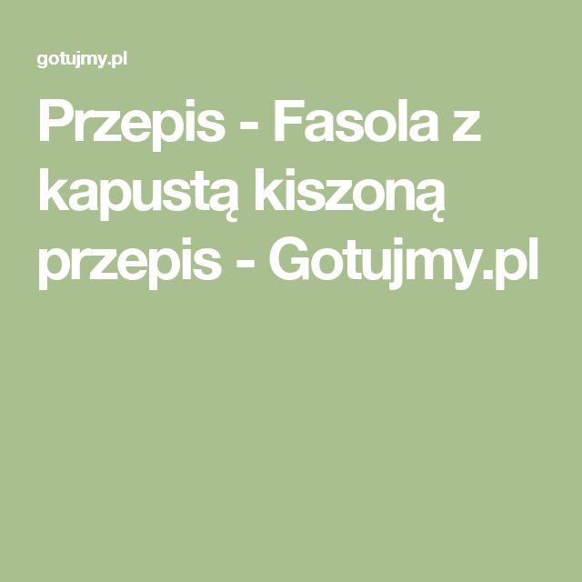 Przepis - Fasola z kapustą kiszoną przepis - Gotujmy.pl