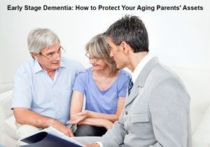 Early Stage Dementia: How to Protect Your Aging Parents' Assets