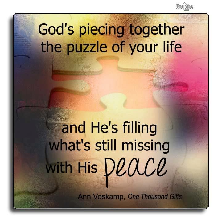 Missing Puzzle Piece Quote: God's Piecing Together The Puzzle Of Your Life...and He's