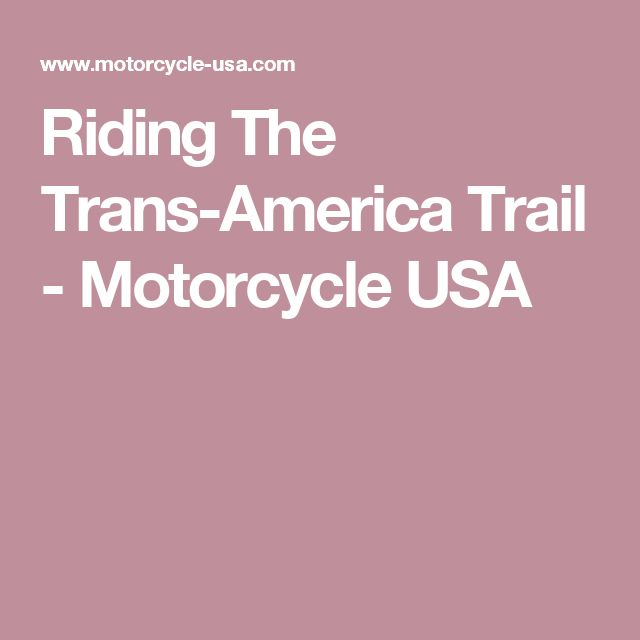 Riding The Trans-America Trail - Motorcycle USA