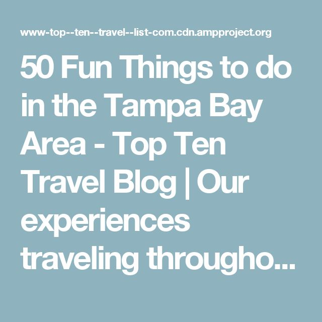 50 Fun Things to do in the Tampa Bay Area - Top Ten Travel Blog   Our experiences traveling throughout the US.