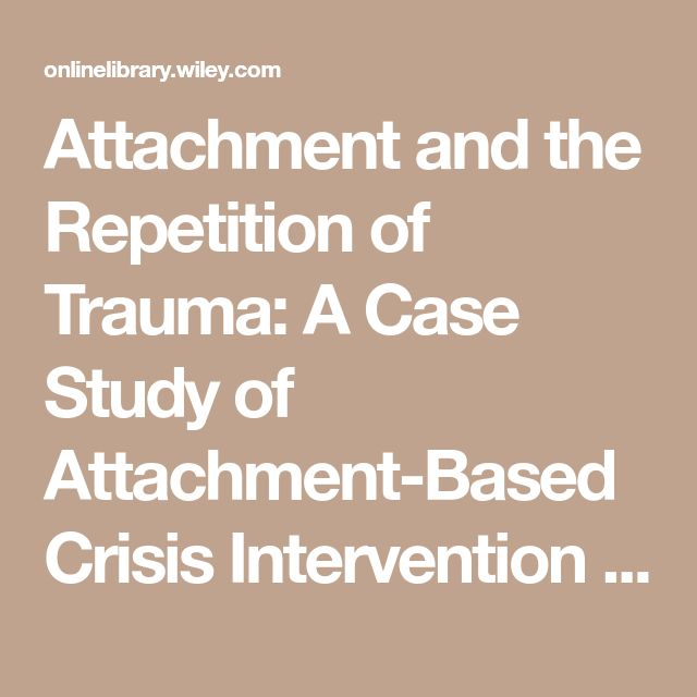 Attachment and the Repetition of Trauma: A Case Study of Attachment-Based Crisis Intervention - Cammell - 2006 - Australian and New Zealand Journal of Family Therapy - Wiley Online Library