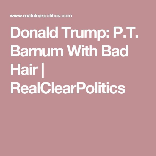 Donald Trump: P.T. Barnum With Bad Hair | RealClearPolitics