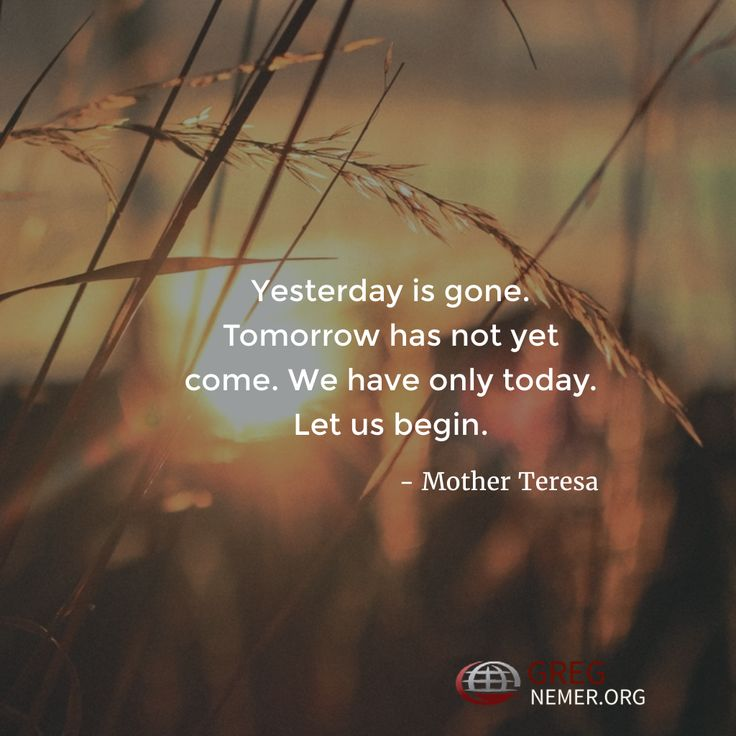 #StartNow Yesterday is gone. Tomorrow has not yet come. We have only today. Let us begin.