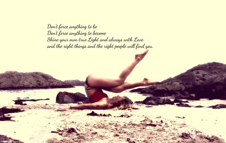 Don't force energy. Don't force love. Shine your true Light & always with Love & the right things & the right people will find you . #MyYoga #BeachYoga #Believe