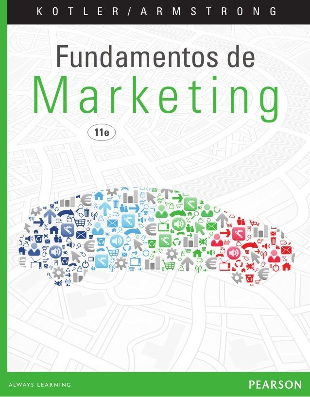 11e Marketing K O T L E R / A R M S T R O N G ISBN 978-607-32-1722-4 Marketing11eKOTLER/ARMSTRONG En el marketing actual e... Confira as nossas recomendações! http://www.estrategiadigital.pt/category/livros-marketing-digital/