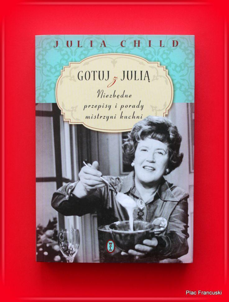 """Książka dla Ciebie i na prezent- """"GOTUJ Z JULIĄ. NIEZBĘDNE PRZEPISY I PORADY MISTRZYNI KUCHNI"""" w księgarni PLAC FRANCUSKI. Po prostu klasyka. Julia Child i kwintesencja klasycznej kuchni francuskiej. Elementarz dla debiutantów i zaawansowanych kucharzy. Zresztą, czy fanom gotowania trzeba przedstawiać Julię?"""
