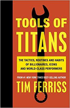 Tools of Titans: The Tactics, Routines, and Habits of Billionaires, Icons, and World-Class Performers: Amazon.co.uk: Timothy Ferriss: 9781785041273: Books