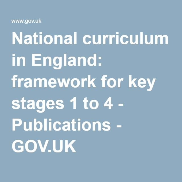 National curriculum in England: framework for key stages 1 to 4 - Publications - GOV.UK
