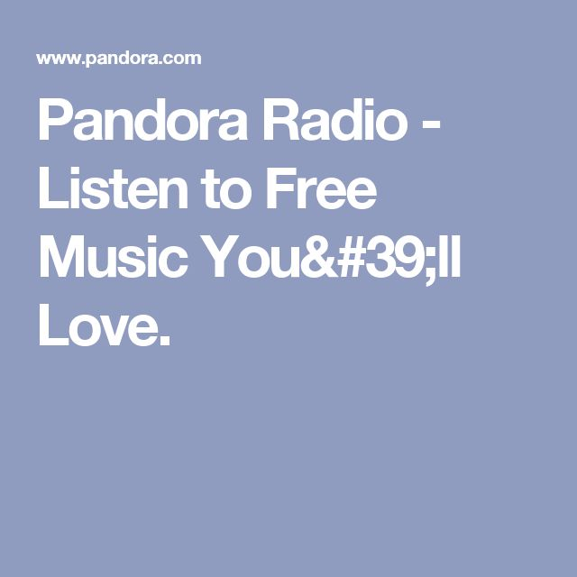 Pandora Radio - Listen to Free Music You'll Love.