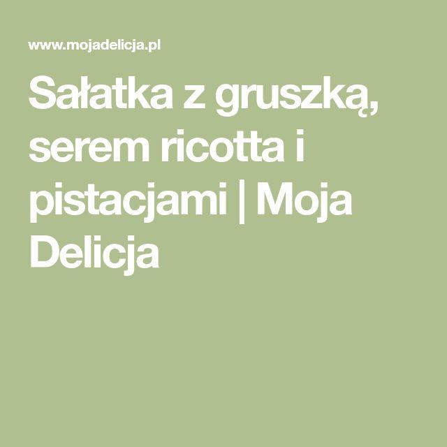 Sałatka z gruszką, serem ricotta i pistacjami   Moja Delicja
