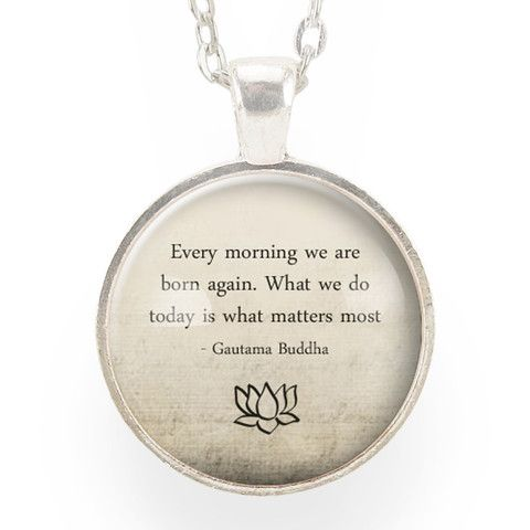 """Inspirational Buddha Quote Necklace – CellsDividing  """"Every morning we are born again. What we do today is what matters most.""""  ― Gautama Buddha"""