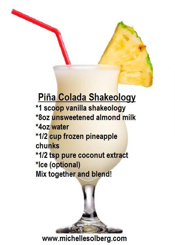 but actually use this recipe (A.K.) - Pina Colada 1 scoop Vanilla Shakeology 1 cup organic all natural pineapple juice 1/2 c pineapple chunks 1/2 c water A few pieces of ice Blend