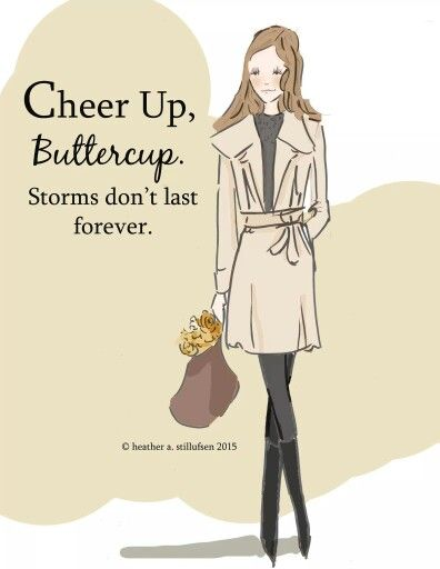 Cheer Up, Buttercup. Storms don't last forever. ~ Rose Hill Designs by Heather A Stillufsen