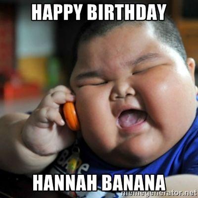Happy Birthday Hannah Banana - fat chinese kid   Meme Generator