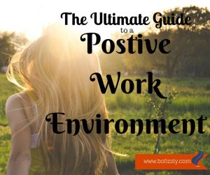 Tips on creating a positive work environment.  www.bofizzly.com