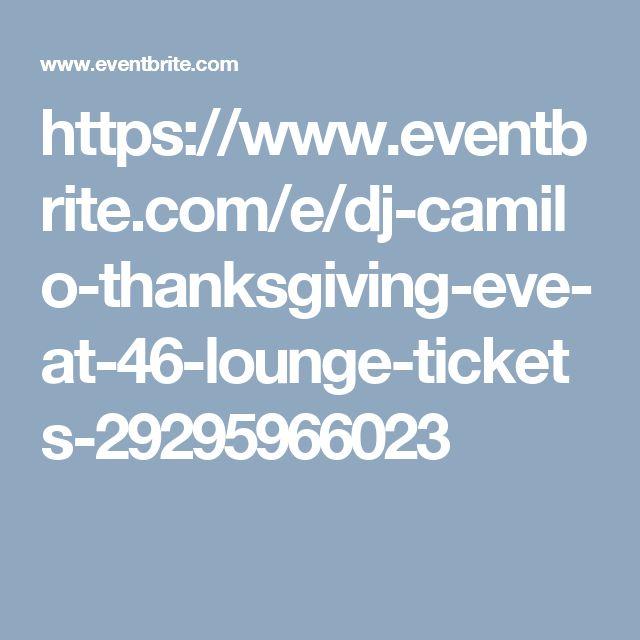 https://www.eventbrite.com/e/dj-camilo-thanksgiving-eve-at-46-lounge-tickets-29295966023