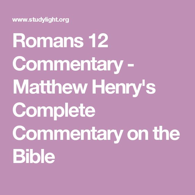 Romans 12 Commentary - Matthew Henry's Complete Commentary on the Bible