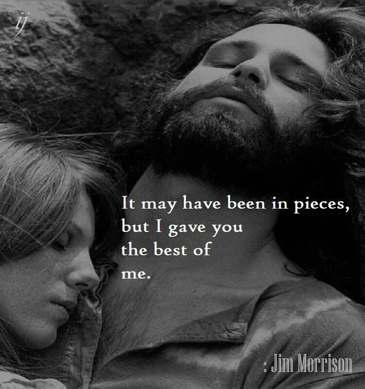 It may have been in pieces, but I gave you the best of me. : Jim Morrison ;)i(: https://www.facebook.com/myceremony1203 [original photography credit welcomed: Jim Morrison, Pamela Courson]
