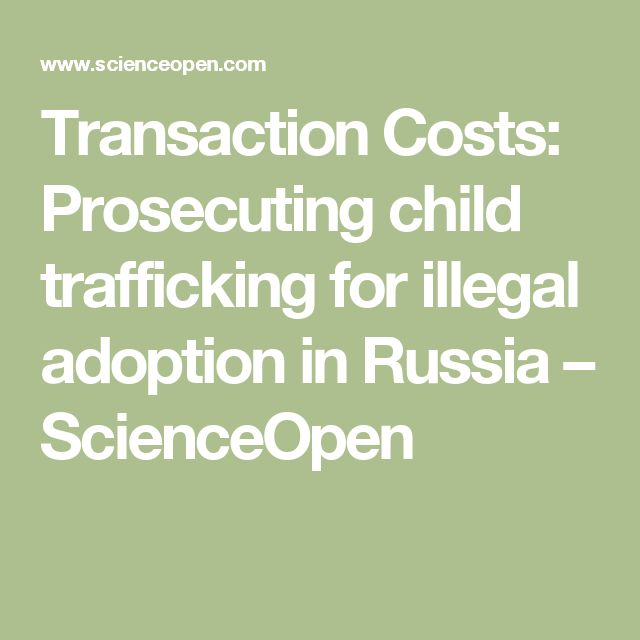 Transaction Costs: Prosecuting child trafficking for illegal adoption in Russia – ScienceOpen