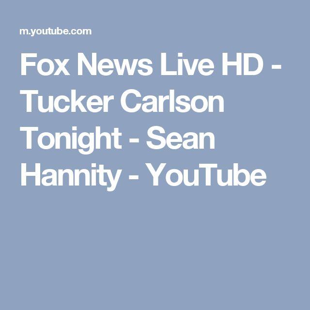 Fox News Live HD - Tucker Carlson Tonight - Sean Hannity - YouTube