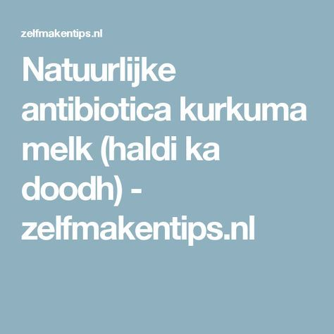 Natuurlijke antibiotica kurkuma melk (haldi ka doodh) - zelfmakentips.nl
