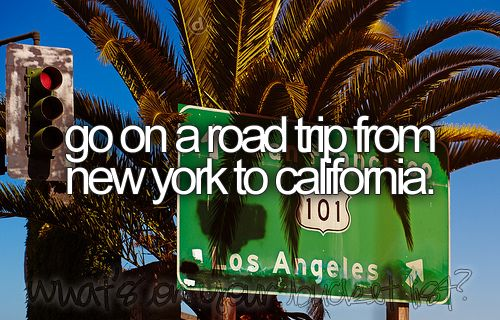 Go on a road trip from New York to California.