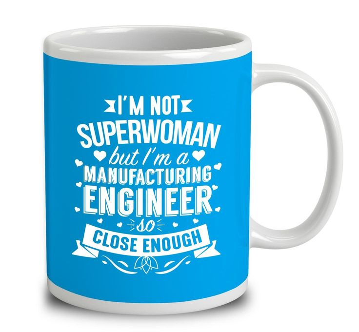 I'm Not Superwoman But I'm A Manufacturing Engineer