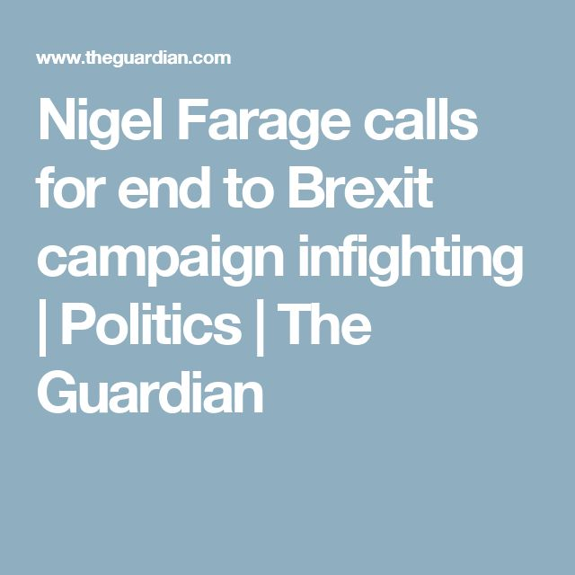 Nigel Farage calls for end to Brexit campaign infighting | Politics | The Guardian