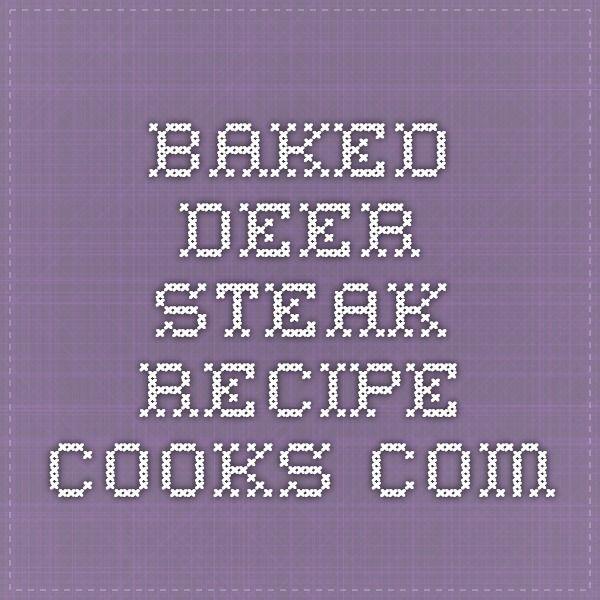 Baked Deer Steak - Recipe - Cooks.com