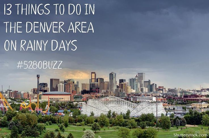 13 Things To Do In The Denver Area On Rainy Days