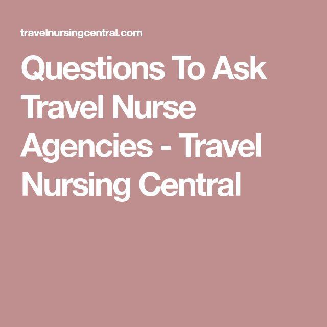 Questions To Ask Travel Nurse Agencies - Travel Nursing Central