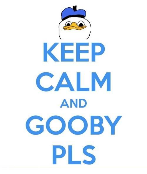 Keep Calm and GOOBY pls