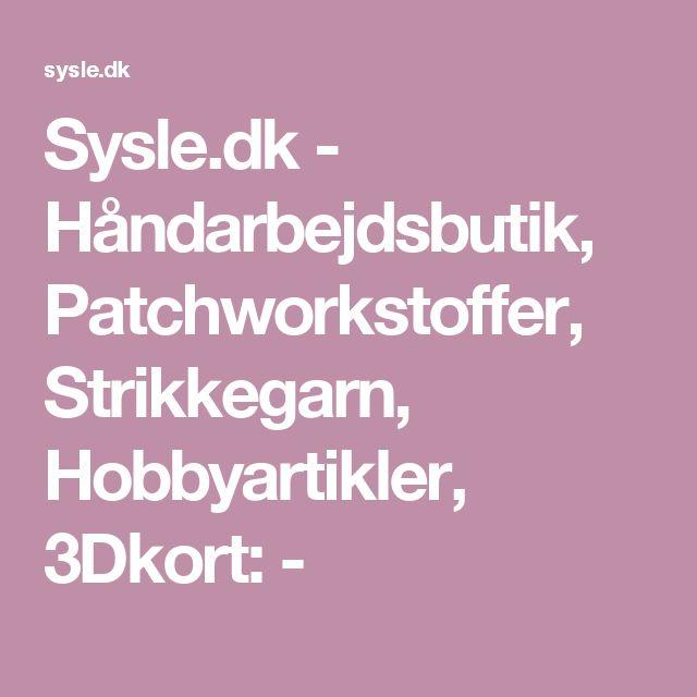 Sysle.dk - Håndarbejdsbutik, Patchworkstoffer, Strikkegarn, Hobbyartikler, 3Dkort:  -