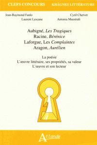 """Aubigné, """"Les tragiques"""", Racine, """"Bérénice"""", Laforgue, """"Les complaintes"""" Aragon, """"Aurélien"""" la poésie, l'oeuvre littéraire, ses propriétés, sa valeur, l'oeuvre et son lecteur http://bu.univ-angers.fr/rechercher/description?notice=000815531"""