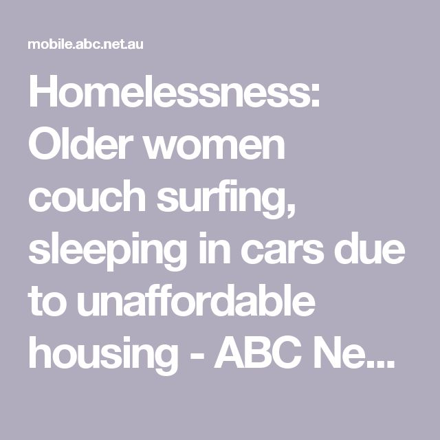 Homelessness: Older women couch surfing, sleeping in cars due to unaffordable housing - ABC News (Australian Broadcasting Corporation)