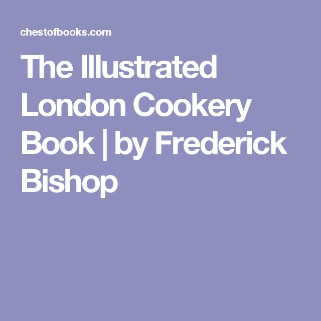 The Illustrated London Cookery Book   by Frederick Bishop