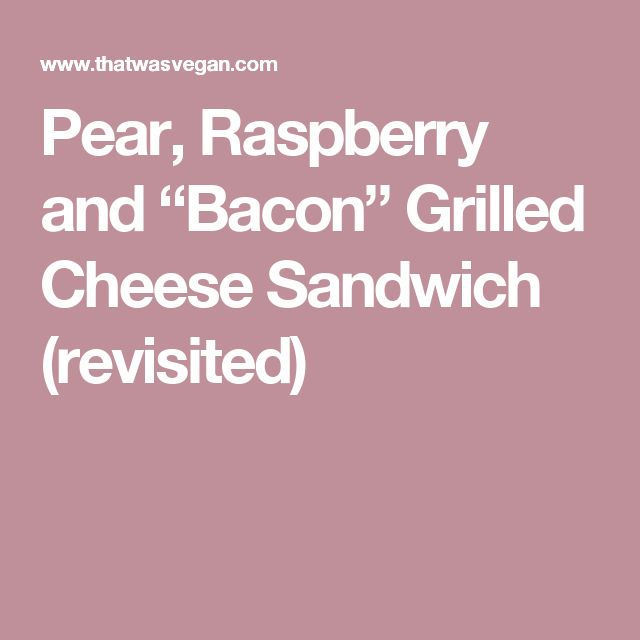 """Pear, Raspberry and """"Bacon"""" Grilled Cheese Sandwich (revisited)"""