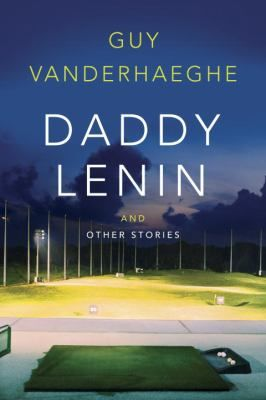 With Daddy Lenin and Other Stories , award-winning author Guy Vanderhaeghe returns once again to the form that launched his stellar literary career. Here is a grand master writing at the height of his powers.