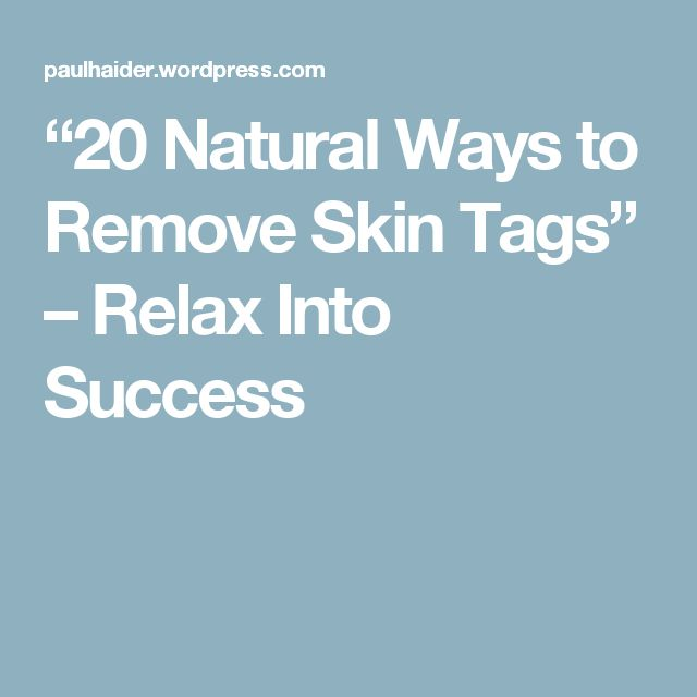 """""""20 Natural Ways to Remove Skin Tags"""" – Relax Into Success"""
