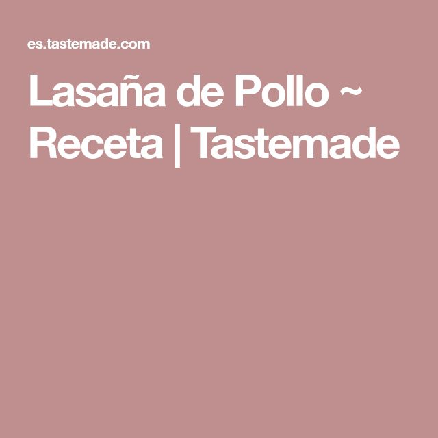 Lasaña de Pollo ~ Receta | Tastemade