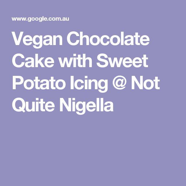 Vegan Chocolate Cake with Sweet Potato Icing @ Not Quite Nigella