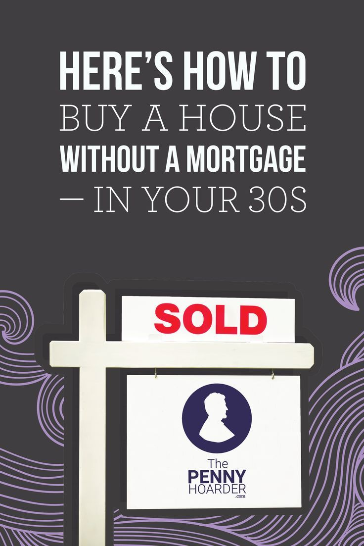 Here's How To Buy A House Without A Mortgage €� In Your 30s