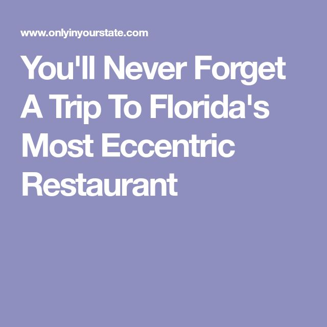 You'll Never Forget A Trip To Florida's Most Eccentric Restaurant