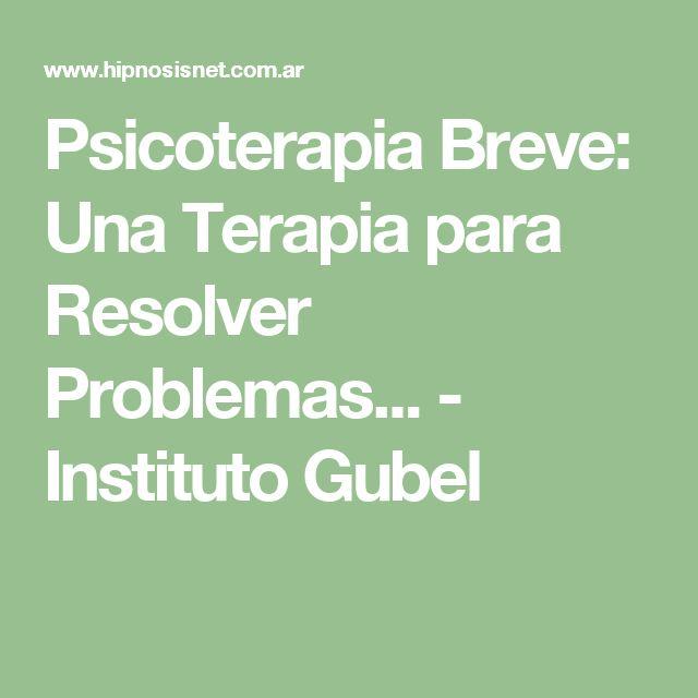 Psicoterapia Breve: Una Terapia para Resolver Problemas... - Instituto Gubel