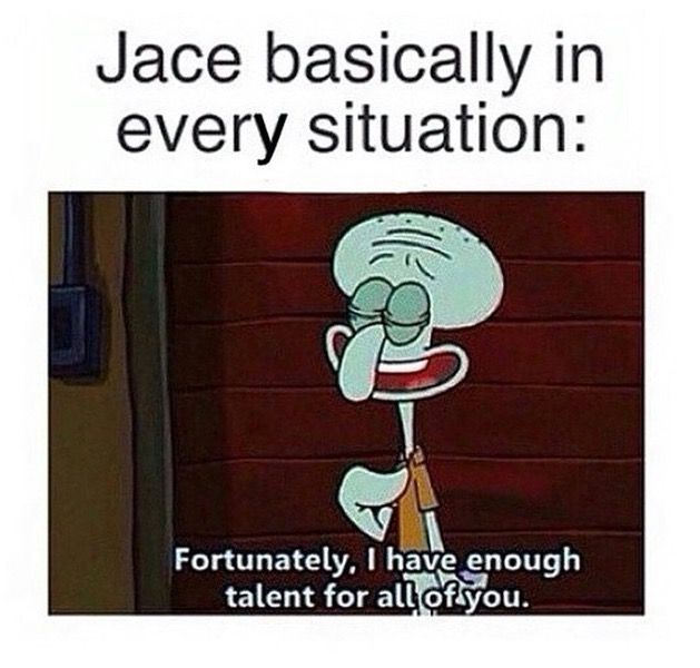 Jace in every situation. So true. :P ~TMI