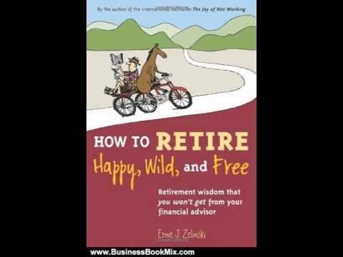 Retirement Book Review: How to Retire Happy, Wild, and Free