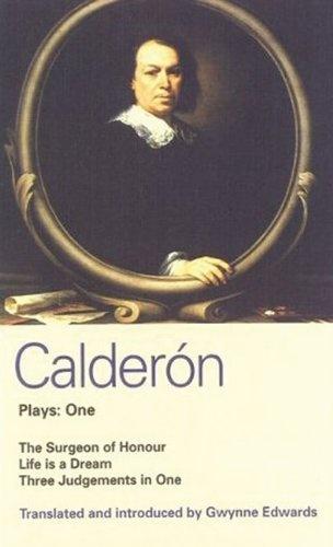 Plays: Surgeon of Honour, Life Is a Dream, Three Judgements in One Vol 1 (World Dramatists) (World Classics) by Pedro Calderon de la Barca, http://www.amazon.co.uk/dp/0413634604/ref=cm_sw_r_pi_dp_6kHvrb1Z9XNDB